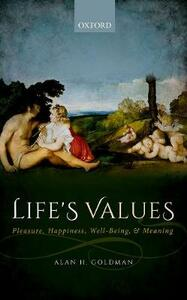 Life's Values: Pleasure, Happiness, Well-Being, and Meaning - Alan H. Goldman - cover