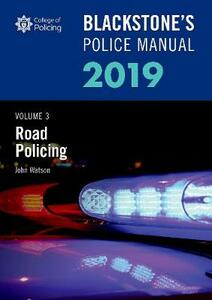 Blackstone's Police Manuals Volume 3: Road Policing 2019 - John Watson - cover