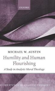Humility and Human Flourishing: A Study in Analytic Moral Theology - Michael W. Austin - cover