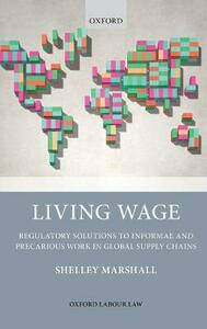 Living Wage: Regulatory Solutions to Informal and Precarious Work in Global Supply Chains - Shelley Marshall - cover