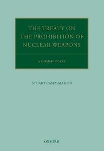 The Treaty on the Prohibition of Nuclear Weapons: A Commentary - Stuart Casey-Maslen - cover