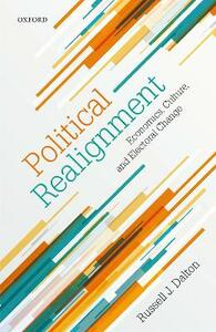 Political Realignment: Economics, Culture, and Electoral Change - Russell J. Dalton - cover