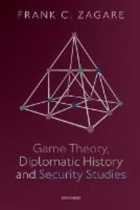 Game Theory, Diplomatic History and Security Studies - Frank C. Zagare - cover