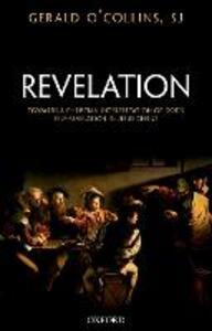 Revelation: Toward a Christian Theology of God's Self-Revelation in Jesus Christ - Gerald O'Collins, SJ - cover
