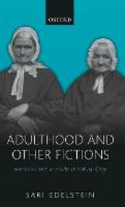 Adulthood and Other Fictions: American Literature and the Unmaking of Age - Sari Edelstein - cover