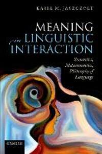 Meaning in Linguistic Interaction: Semantics, Metasemantics, Philosophy of Language - Kasia M. Jaszczolt - cover