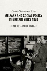 Welfare and Social Policy in Britain Since 1870: Essays in Honour of Jose Harris - cover