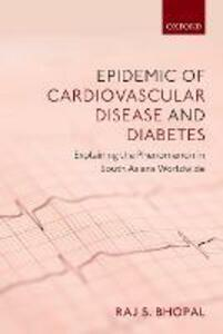 Epidemic of Cardiovascular Disease and Diabetes: Explaining the Phenomenon in South Asians Worldwide - Raj S. Bhopal - cover