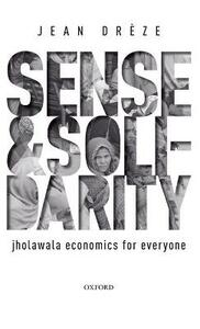 Sense and Solidarity: Jholawala Economics for Everyone - Jean Dreze - cover