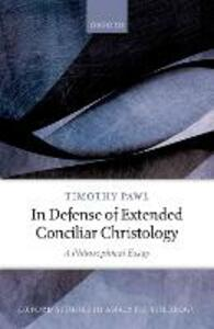 In Defense of Extended Conciliar Christology: A Philosophical Essay - Timothy Pawl - cover