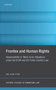 Frontex and Human Rights: Responsibility in 'Multi-Actor Situations' under the ECHR and EU Public Liability Law - Melanie Fink - cover