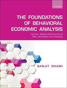 The Foundations of Behavioral Economic Analysis: Volume I: Behavioral Economics of Risk, Uncertainty, and Ambiguity - Sanjit Dhami - cover