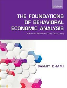The Foundations of Behavioral Economic Analysis: Volume III: Behavioral Time Discounting - Sanjit Dhami - cover