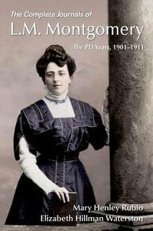 The Complete Journals of L.M. Montgomery: The PEI Years, 1901-1911 - Mary Henley Rubio,Elizabeth Hillman Waterston - cover