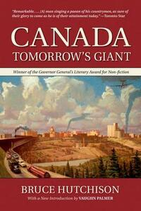 Canada: Tomorrow's Giant, Reissue - Bruce Hutchison,Vaughn Palmer - cover