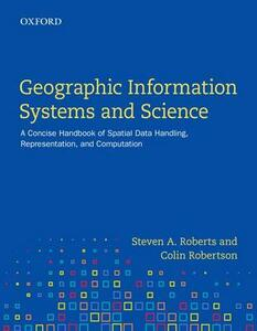 Geographic Information Systems and Science: A Concise Handbook of Spatial Data Handling, Representation, and Computation - Steven A. Roberts,Colin Robertson - cover