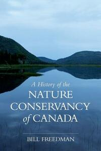 A History of the Nature Conservancy of Canada - Bill Freedman - cover