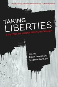 Taking Liberties: A History of Human Rights in Canada - David Goutor,Stephen Heathorn - cover