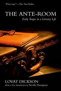 The Ante-Room: Early Stages in a Literary Life - Lovat Dickson,Neville Thompson - cover