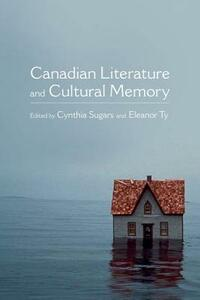 Canadian Literature and Cultural Memory - Cynthia Sugars,Eleanor Ty - cover