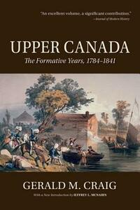Upper Canada: The Formative Years, 1784-1841 - Gerald M. Craig,Jeffrey L McNairn - cover