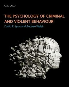 The Psychology of Criminal and Violent Behaviour - David R. Lyon,Andrew Welsh - cover