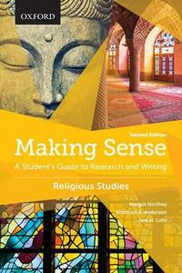 Making Sense in Religious Studies: A Student's Guide to Research and Writing - Margot Northey,Bradford A. Anderson,Joel N. Lohr - cover