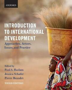 Introduction to International Development: Approaches, Actors, Issues, and Practice - Paul Haslam,Pierre Beaudet - cover