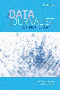 The Data Journalist: Getting the Story - Fred Vallance-Jones,David McKie - cover