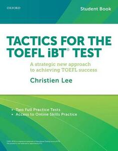 Tactics for the TOEFL iBT (R) Test: Student Pack: A strategic new approach to achieving TOEFL success - Christien Lee - cover