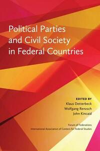 Political Parties and Civil Society in Federal Countries - Wolfgang Renzsch,Klaus Detterbeck,John Kincaid - cover