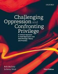 Challenging Oppression and Confronting Privilege: A Critical Approach to Anti-Oppressive and Anti-Privilege Theory and Practice - Bob Mullaly,Juliana West - cover