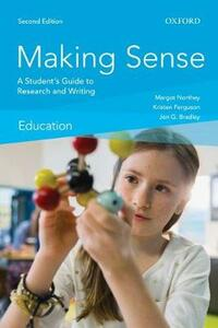 Making Sense in Education: A Student's Guide to Research and Writing - Margot Northey,Kristen Ferguson,Jon G. Bradley - cover