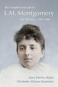 The Complete Journals of L.M. Montgomery: The PEI Years, 1889-1900 - Mary Henley Rubio,Elizabeth Hillman Waterston - cover