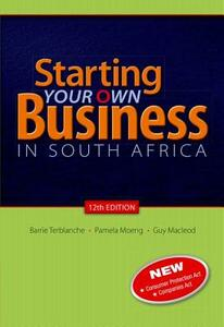 Starting your own business in South Africa - Barrie Terblanche,Pamela Moeng,Guy MacLeod - cover