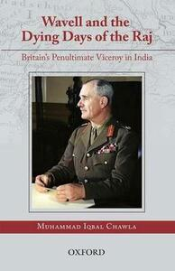 Wavell and the Dying Days of the Raj: Britain's Penultimate Viceroy in India - Mohammad Iqbal Chawla - cover