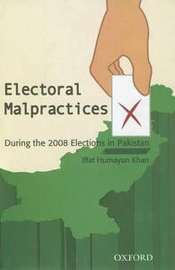 Electoral Malpractices: During the 2008 Elections in Pakistan - Iffat Humayun Khan - cover