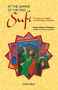 At the Shrine of the Red Sufi: Five Days and Nights on Pilgrimage in Pakistan - Jurgen Wasim Frembgen - cover