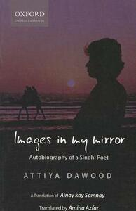 Images in Mr Mirror: Autobiography of a Sindhi Poet - Attiya Dawood - cover