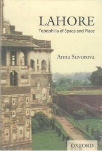 Lahore: Topophilia of Space and Place - Anna Suvorova - cover