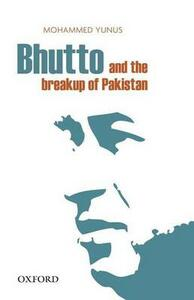 Bhutto and the Breakup of Pakistan - Mohammed Yunus - cover