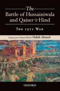 The Battle of Hussainiwala and Qaiser-i-Hind: The 1971 War - Habib Ahmed - cover