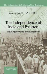 The Independence of India and Pakistan: New Approaches and Reflections - cover