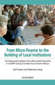 From Micro-finance to the Building of Local Institutions: The Evolution of Micro-credit Programme of the OPP's Orangi Charitable Trust, Karachi, Pakistan - Arif Hasan,Mansoor Raza - cover