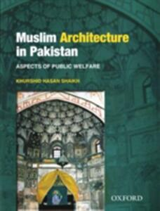 Muslim Architecture in Pakistan: Aspects of Public Welfare - Shaikh Khurshid Hasan - cover