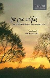 The True Subject:: Selected Poems of Faiz Ahmed Faiz - cover