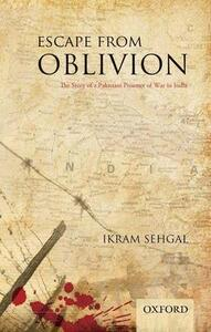 Escape from Oblivion: The Story of a Pakistani Prisoner of War in India - Ikram Sehgal - cover