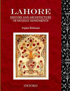 Lahore: History and Architecture of Mughal Monuments - Anjum Rehmani - cover