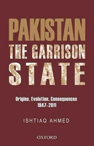 The Pakistan Garrison State: Origins, Evolution, Consequences (1947-2011) - Ishtiaq Ahmed - cover
