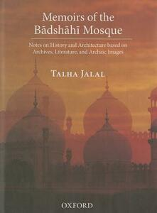 Memoirs of the Badshahi Mosque: Notes on History and Architecture based on Archives, Literature and Archaic Images - Talha Jalal - cover